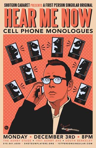 First Person Singular presents Hear Me Now? Cell Phone Monologues at The Ashby Stage, Berkeley, Monday,  Dec. 3rd, 8 pm