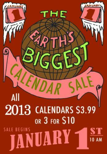 Earth's Biggest Calendar Sale at Pegasus Bookstores, Jan. 1st, 2013. All Calendars 3 for $10