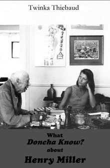 Twinka Thiebaud reads from her new book What Doncha Know? About Henry Miller at Pegasus Downtown, October 13, 7:30 pm